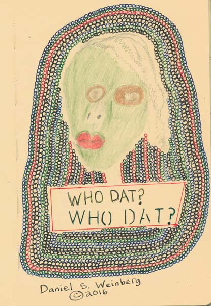 Who Dat?, art by Dr. Shmooz / Daniel S. Weinberg